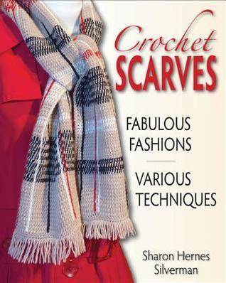 Crochet Scarves: Fabulous Fashions-Various Techniques Sharon Hernes Silverman