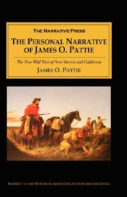 The Personal Narrative of James O Pattie: The True Wild West of New Mexico and California  by  James O. Pattie