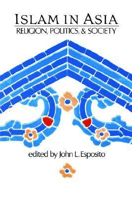 Islam in Asia: Religion, Politics, & Society John L. Esposito