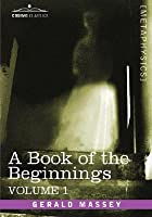 A Book of the Beginnings (Volume 1)  by  Gerald Massey