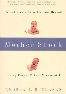 Mother Shock: Loving Every (Other) Minute of It  by  Andrea J. Buchanan