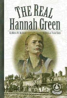 Real Hannah Green (Cover-to-Cover Chapter 2 Books: Orphan Train)  by  Kathleen M. Muldoon