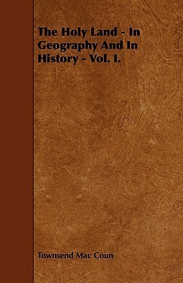 The Holy Land - In Geography and in History - Vol. I  by  Townsend Mac Coun