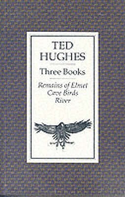 Three Books: Remains of Elmet, Cave Birds and River Ted Hughes