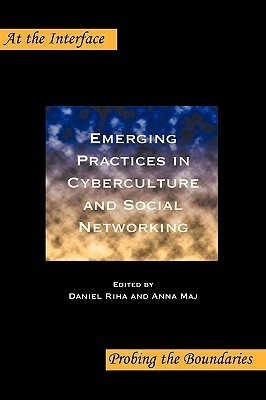 Emerging Practices in Cyberculture and Social Networking  by  Daniel Riha