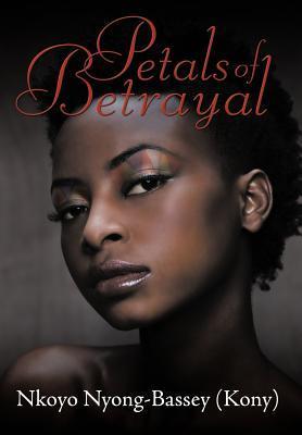 Petals of Betrayal Nkoyo Nyong-Bassey (Kony)