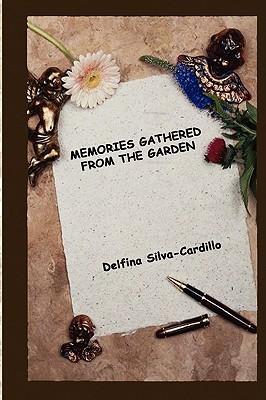 Memories Gathered from the Garden  by  Delfina Silva-Cardillo