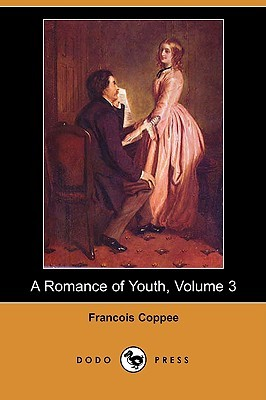 A Romance of Youth (Volume 3)  by  François Coppée