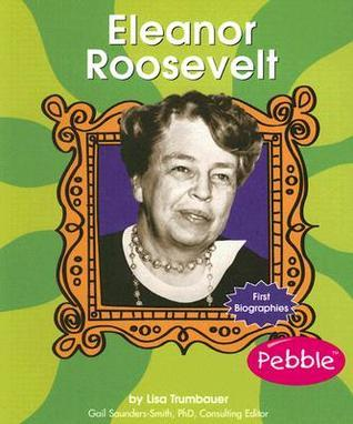Eleanor Roosevelt (First Biographies  by  Lisa Trumbauer