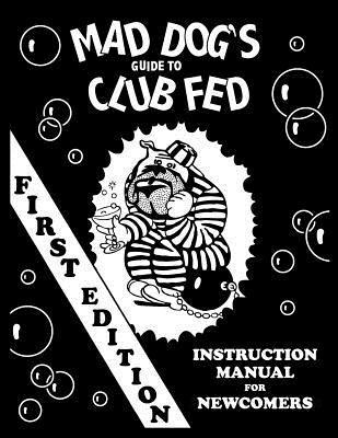 Mad Dogs Guide to Club Fed  by  Dan M. Allen