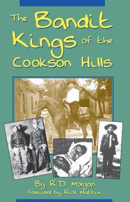 The Bandit Kings of the Cookson Hills R.D. Morgan