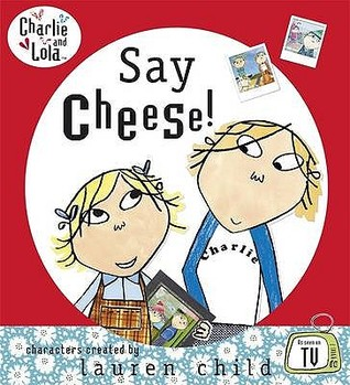 Say Cheese!  by  Lauren Child