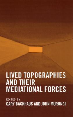 Lived Topographies: And Their Mediational Forces  by  Gary Backhaus