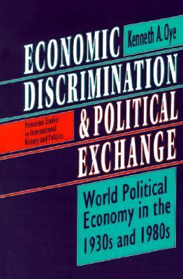 Economic Discrimination and Political Exchange: World Political Economy in the 1930s and 1980s  by  Kenneth A. Oye