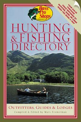 Bass Pro Shops Hunting and Fishing Directory: Outfitters, Guides & Lodges Marv Fremerman