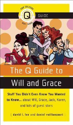 The Q Guide to Will and Grace: Stuff You Didnt Even Know You Wanted to Know...about Will, Grace, Jack, Karen, and lots of guest stars  by  Corinne Marshall