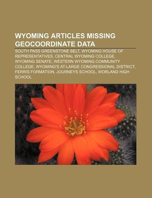 Wyoming Articles Missing Geocoordinate Data: South Pass Greenstone Belt, Wyoming House of Representatives, Central Wyoming College Source Wikipedia