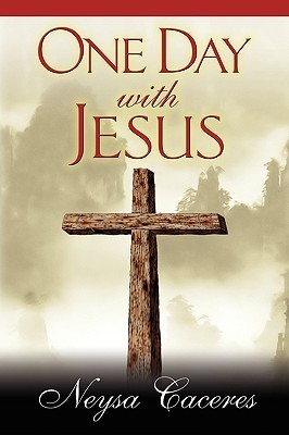 One Day with Jesus  by  Neysa Caceres