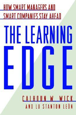 The Learning Edge: how smart managers and smart companies stay ahead  by  Calhoun W. Wick