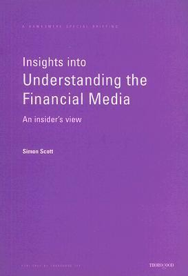 Insights Into Understanding The Financial Media: An Insiders View Simon Scott