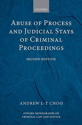 Abuse of Process and Judicial Stays of Criminal Proceedings  by  Andrew L.T Choo