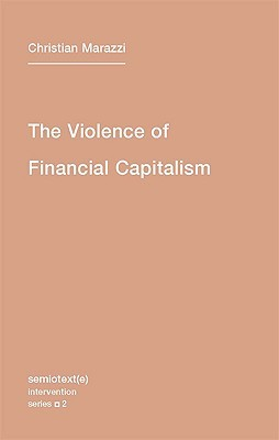 The Violence Of Financial Capitalism  by  Christian Marazzi