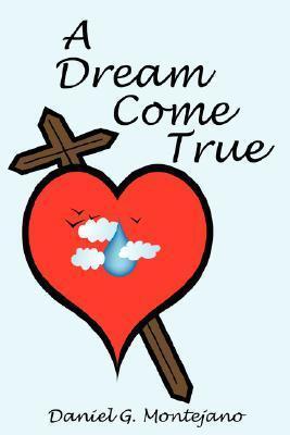 A Dream Come True  by  Daniel G. Montejano