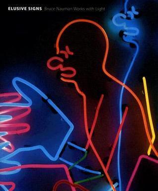 Elusive Signs: Bruce Nauman Works with Light  by  Joseph D. Ketner II