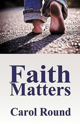Faith Matters  by  Carol Round