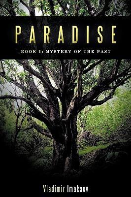 Paradise: Book 1: Mystery of the Past  by  Imakaev Vladimir Imakaev