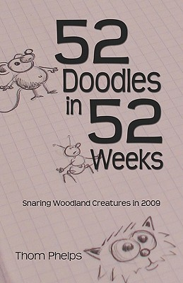 52 Doodles in 52 Weeks: Snaring Woodland Creatures in 2009 Thom Phelps
