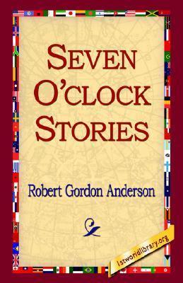 Seven OClock Stories  by  Robert Gordon Anderson
