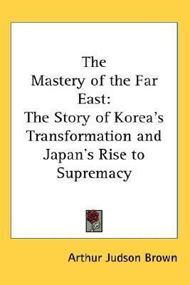 Mastery of the Far East  by  Arthur Brown