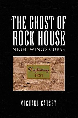 The Ghost of Rock House: Nightwings Curse  by  Michael Causey