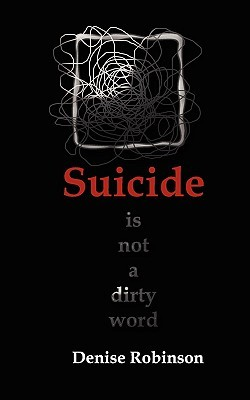Suicide Is Not a Dirty Word Denise Robinson