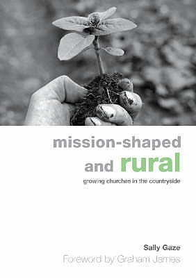 Mission Shaped And Rural: Growing Churches In The Countryside  by  Sally Gaze