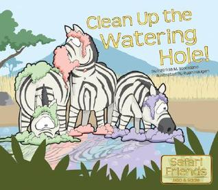 Clean Up the Watering Hole! Patricia M. Stockland