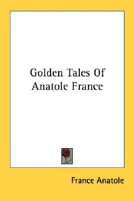 Golden Tales of Anatole France  by  Anatole France