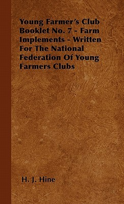 Young Farmers Club Booklet No. 7 - Farm Implements - Written for the National Federation of Young Farmers Clubs  by  Howard J. Hine