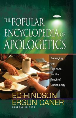 The Popular Encyclopedia of Apologetics: Surveying the Evidence for the Truth of Christianity  by  Ed Hindson