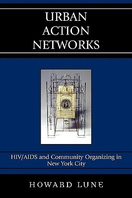 Urban Action Networks: HIV/AIDS and Community Organizing in New York City Howard Lune