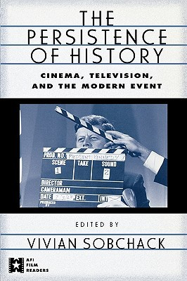 The Persistence of History: Cinema, Television and the Modern Event  by  Sobchack