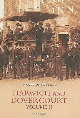 Harwich and Dovercourt Volume II  by  John Mowle