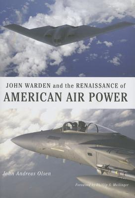 Airpower Reborn: The Strategic Concepts of John Warden and John Boyd  by  John Andreas Olsen
