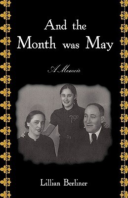And the Month Was May: A Memoir  by  Lillian Berliner