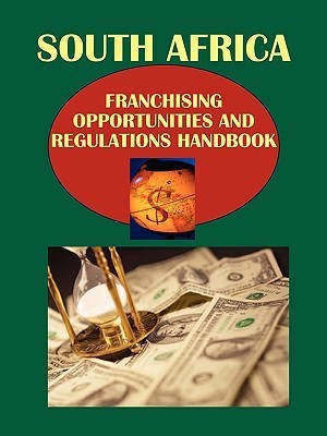 South Africa Franchising Opportunities and Regulations Handbook  by  USA International Business Publications