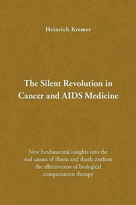 The Silent Revolution in Cancer and AIDS Medicine Heinrich Kremer