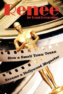 Renee: How a Small Town Texan Became a Hollywood Megastar  by  Paul Berardino