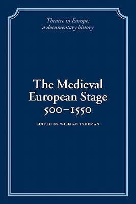 The Medieval European Stage, 500 1550  by  William Tydeman
