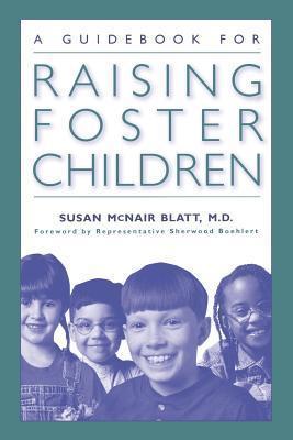 A Guidebook for Raising Foster Children  by  Susan McNair Blatt